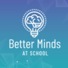 Better Minds at School